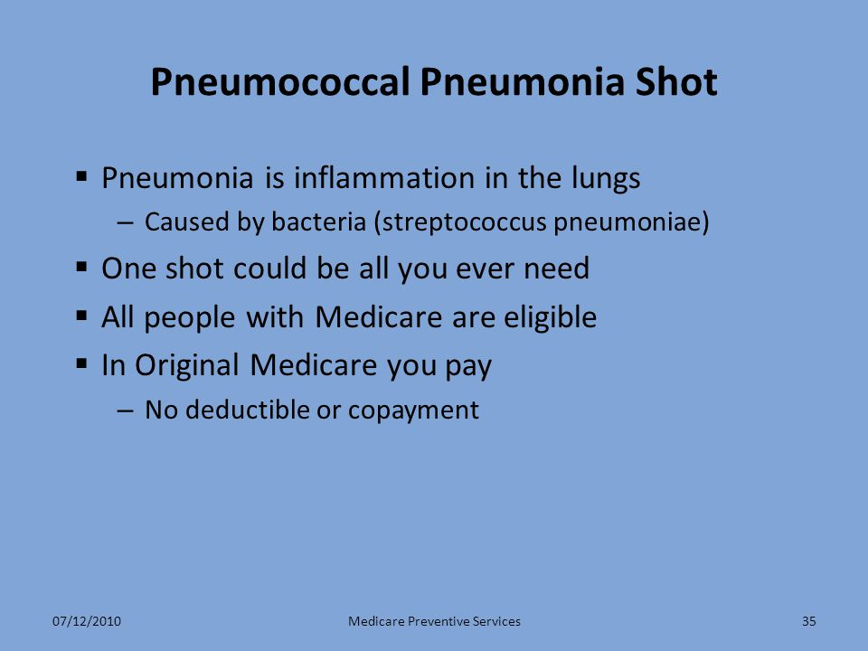 35 Pneumococcal Pneumonia Shot  Pneumonia is inflammation in the lungs – Caused by bacteria (streptococcus pneumoniae)  One shot could be all you ev