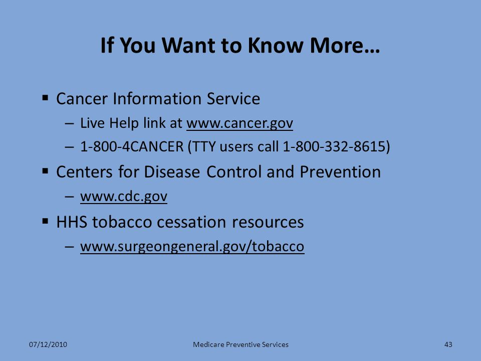 43 If You Want to Know More…  Cancer Information Service – Live Help link at www.cancer.govwww.cancer.gov – 1-800-4CANCER (TTY users call 1-800-332-8