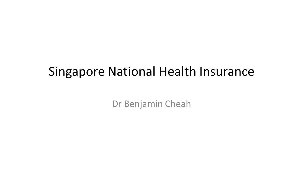 Singapore National Health Insurance Dr Benjamin Cheah