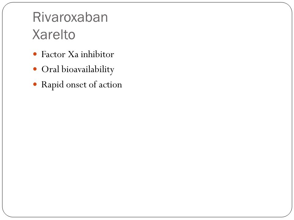 Rivaroxaban Xarelto Factor Xa inhibitor Oral bioavailability Rapid onset of action