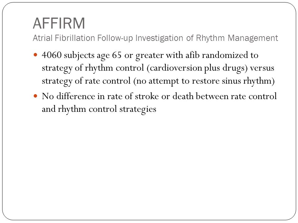 Management of New-onset Afib Rate Control vs Rhythm Control General recommendations: Rate Control Asymptomatic Older patients Minimally symptomatic with HTN or other co- morbidities General recommendations: Rhythm Control Younger Highly symptomatic Few co-morbidities