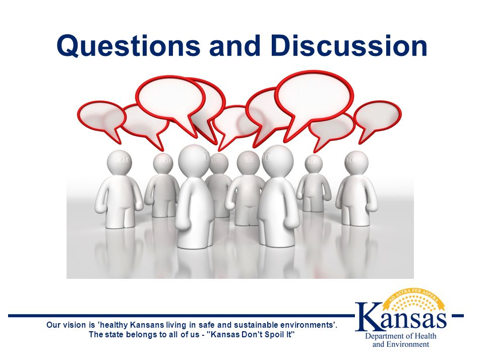 Questions and Discussion Our vision is healthy Kansans living in safe and sustainable environments .
