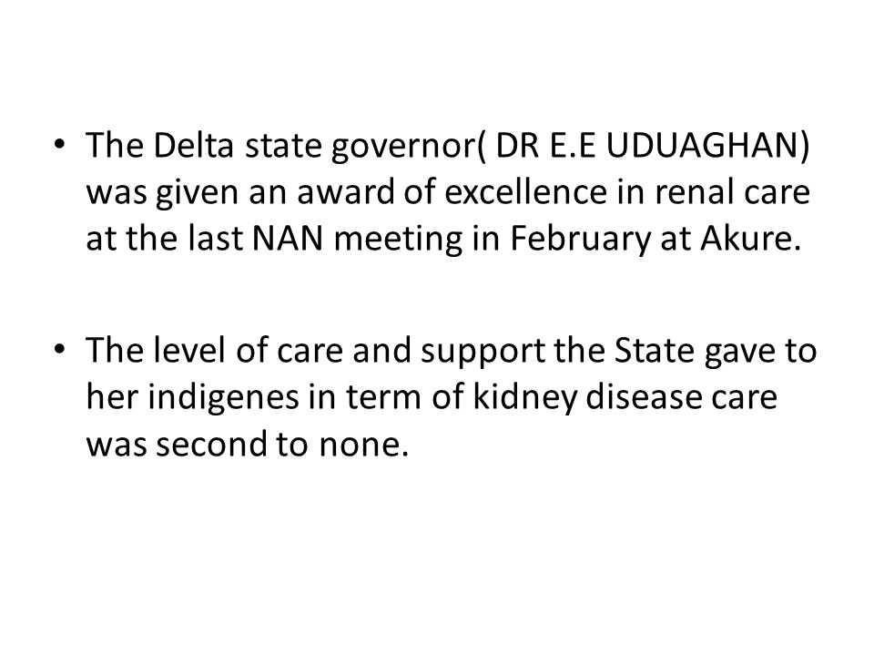 The Delta state governor( DR E.E UDUAGHAN) was given an award of excellence in renal care at the last NAN meeting in February at Akure.