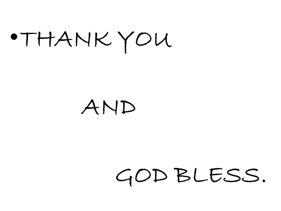 THANK YOU AND GOD BLESS.