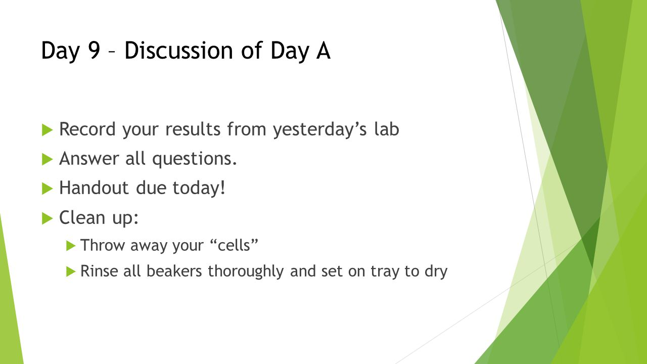 Day 9 – Discussion of Day A  Record your results from yesterday's lab  Answer all questions.