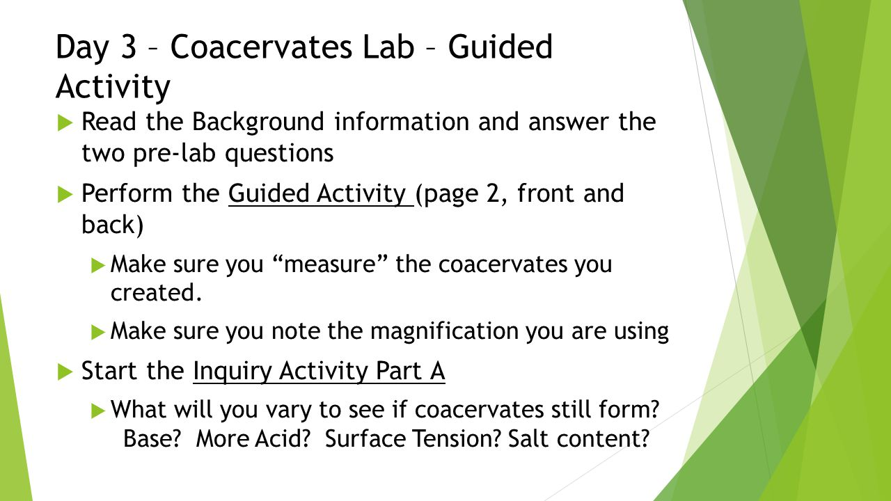 Day 4 – Coacervates Lab - Inquiry  Complete the Inquiry portion of the lab, Part B.