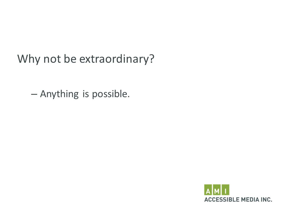 Why not be extraordinary – Anything is possible.