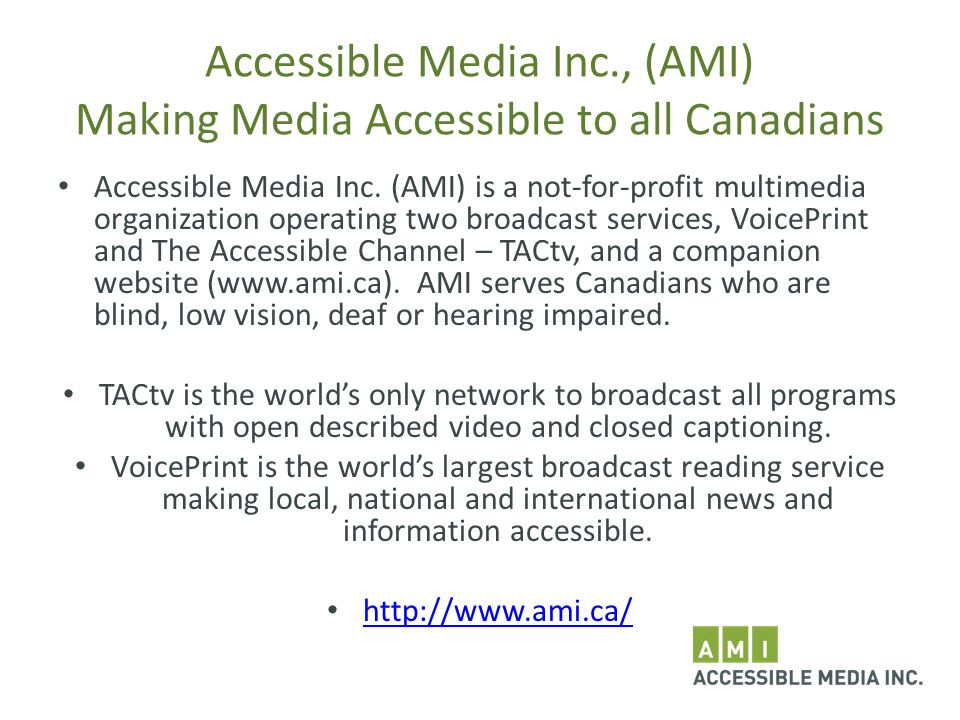 Accessible Media Inc., (AMI) Making Media Accessible to all Canadians Accessible Media Inc.