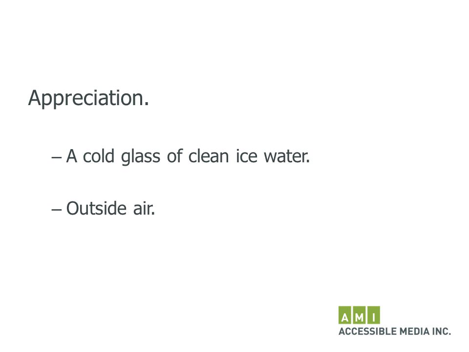 Appreciation. – A cold glass of clean ice water. – Outside air.