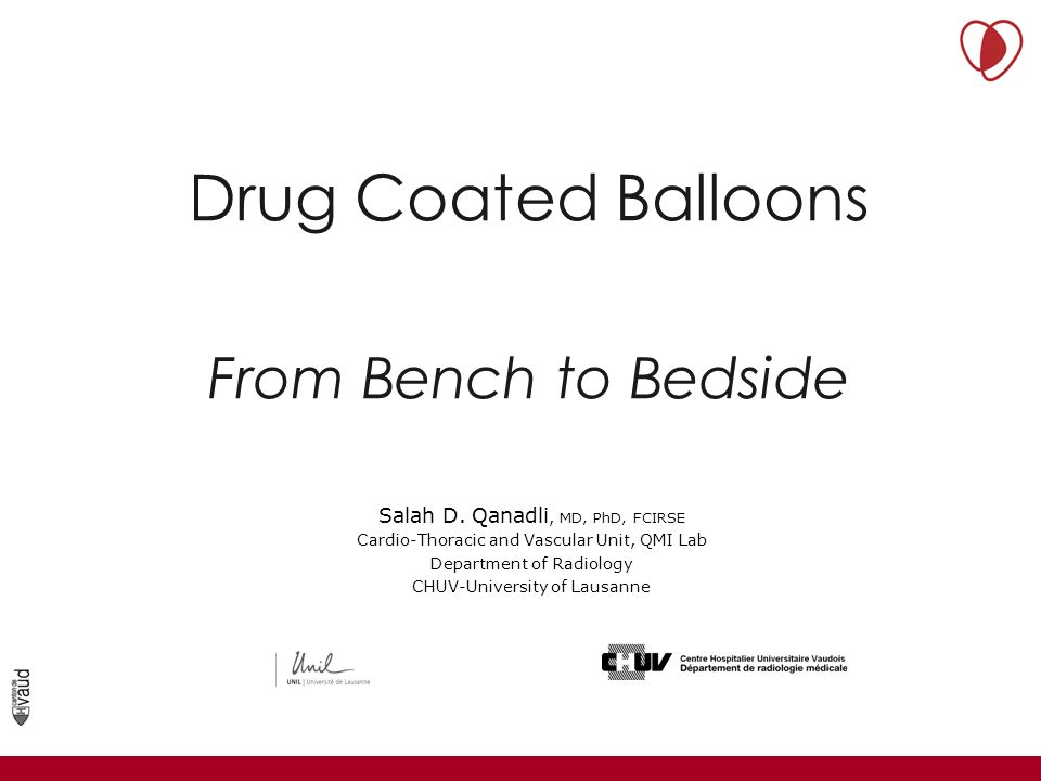 Drug Coated Balloons From Bench to Bedside Service de Radiodiagnostic et Radiologie Interventionnelle Université de Lausanne Salah D.