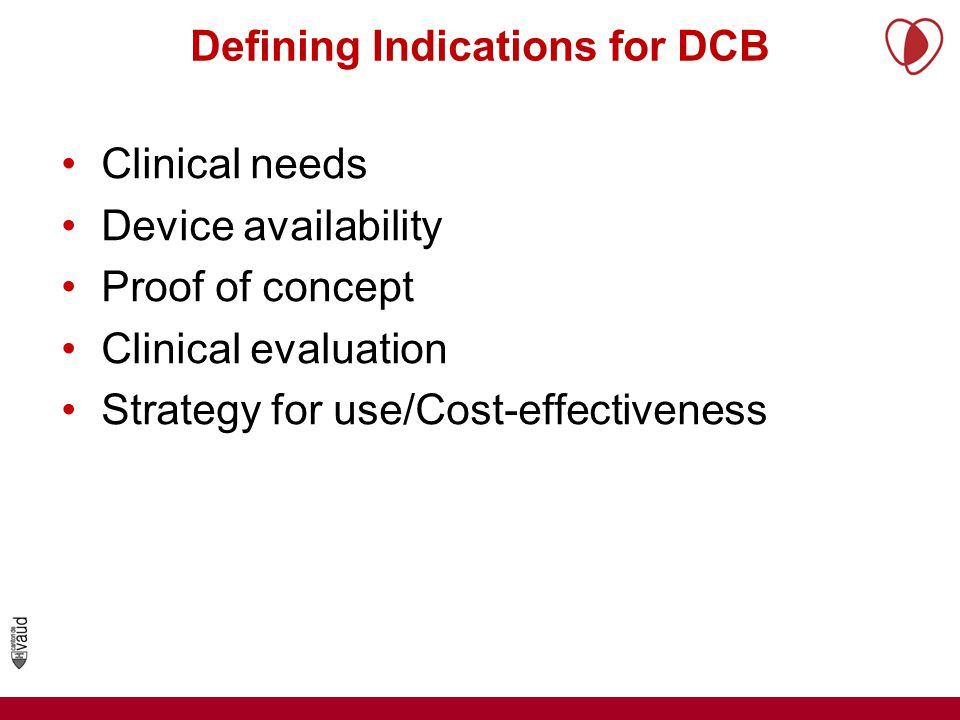 Defining Indications for DCB Clinical needs Device availability Proof of concept Clinical evaluation Strategy for use/Cost-effectiveness