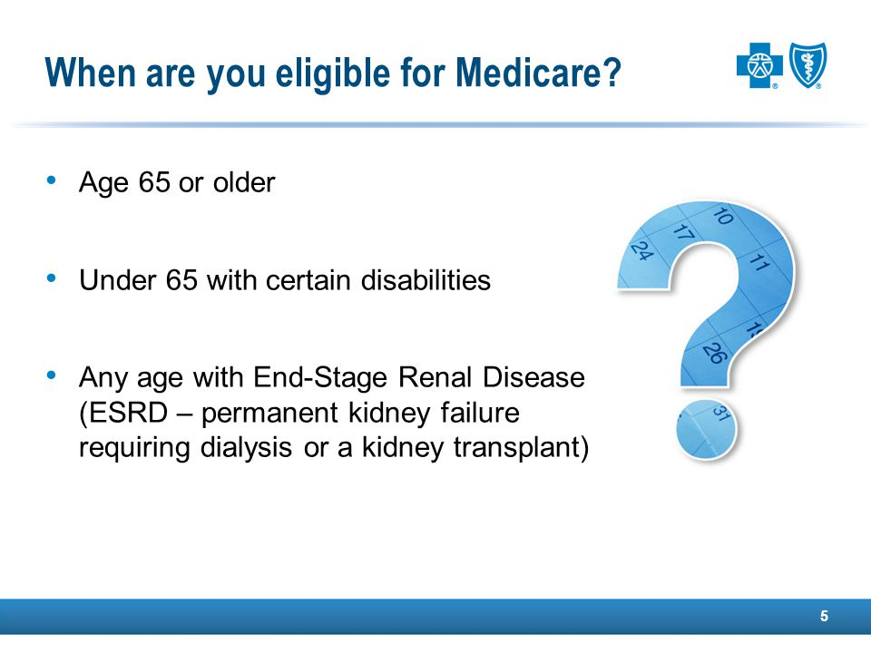 When are you eligible for Medicare.