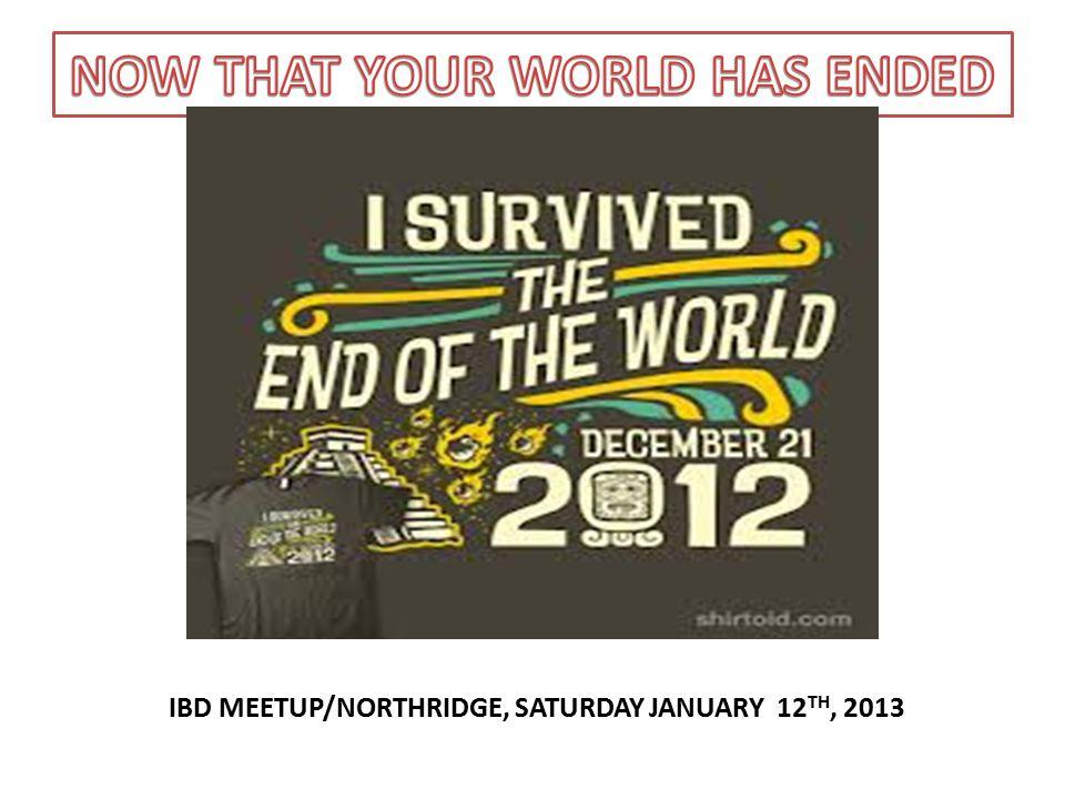 IBD MEETUP/NORTHRIDGE, SATURDAY JANUARY 12 TH, 2013