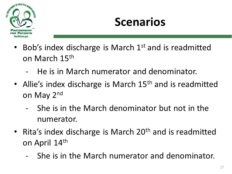 27 Scenarios Bob's index discharge is March 1 st and is readmitted on March 15 th -He is in March numerator and denominator.
