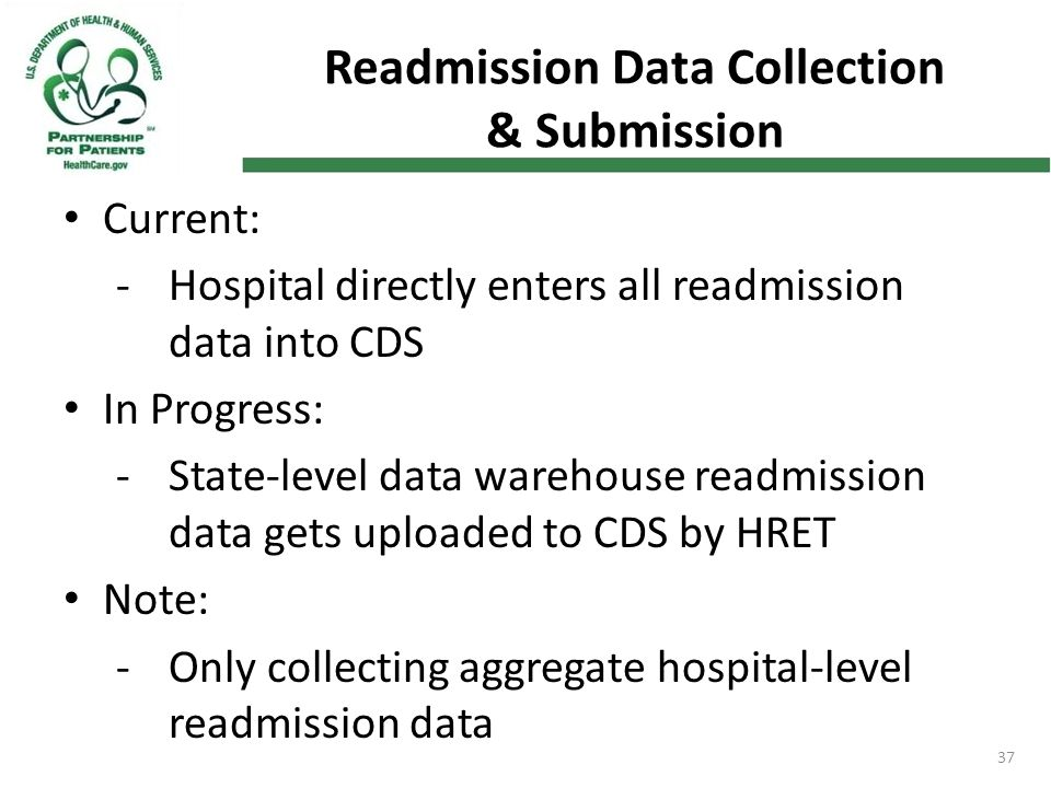 37 Readmission Data Collection & Submission Current: -Hospital directly enters all readmission data into CDS In Progress: -State-level data warehouse