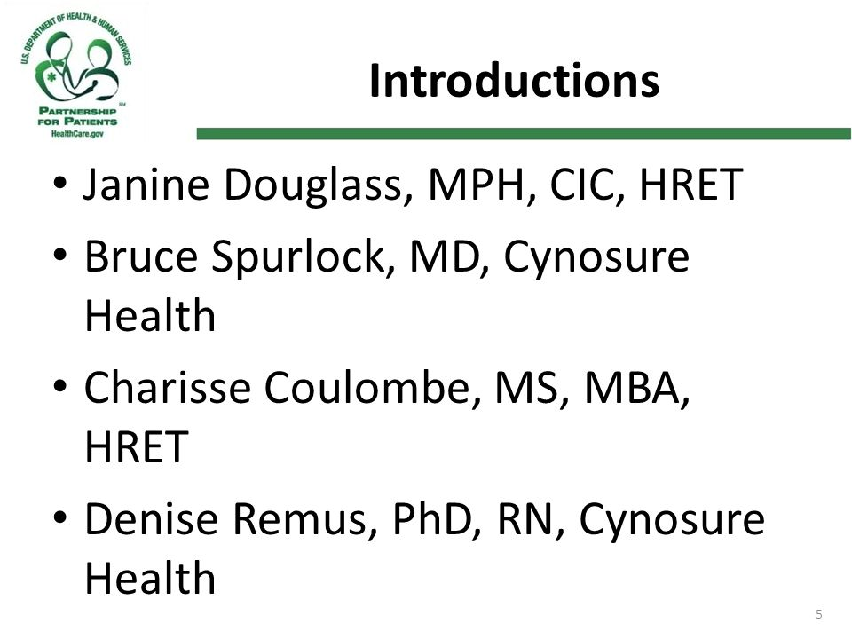 Introductions Janine Douglass, MPH, CIC, HRET Bruce Spurlock, MD, Cynosure Health Charisse Coulombe, MS, MBA, HRET Denise Remus, PhD, RN, Cynosure Hea