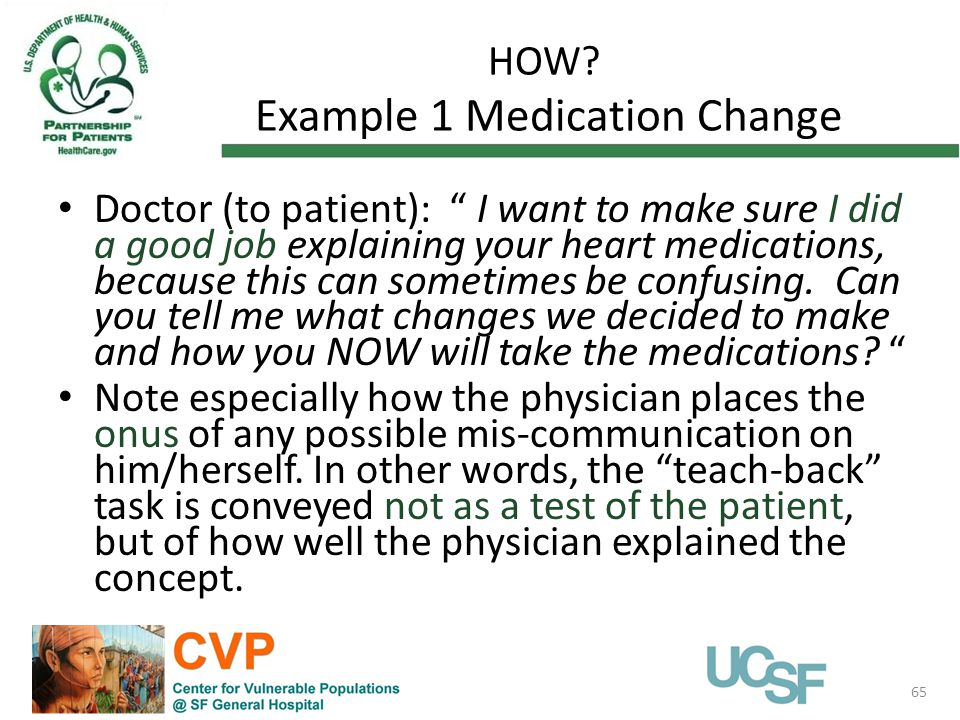 "HOW? Example 1 Medication Change 65 Doctor (to patient): "" I want to make sure I did a good job explaining your heart medications, because this can so"