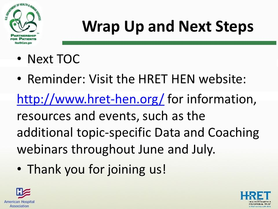 Wrap Up and Next Steps Next TOC Reminder: Visit the HRET HEN website: http://www.hret-hen.org/http://www.hret-hen.org/ for information, resources and events, such as the additional topic-specific Data and Coaching webinars throughout June and July.