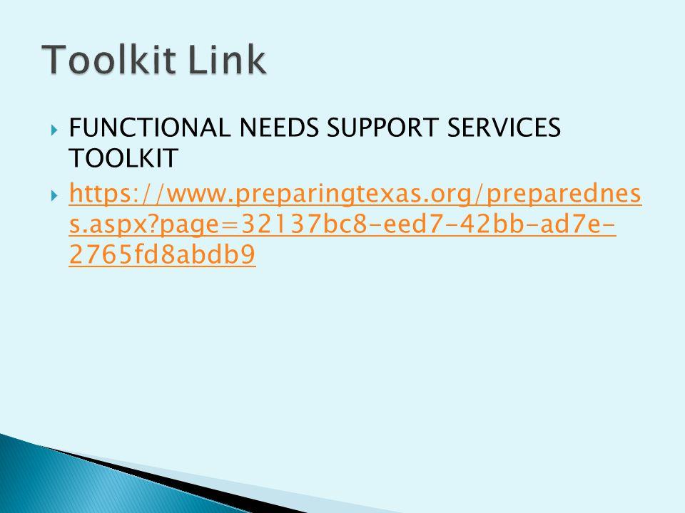  FUNCTIONAL NEEDS SUPPORT SERVICES TOOLKIT  https://www.preparingtexas.org/preparednes s.aspx page=32137bc8-eed7-42bb-ad7e- 2765fd8abdb9 https://www.preparingtexas.org/preparednes s.aspx page=32137bc8-eed7-42bb-ad7e- 2765fd8abdb9