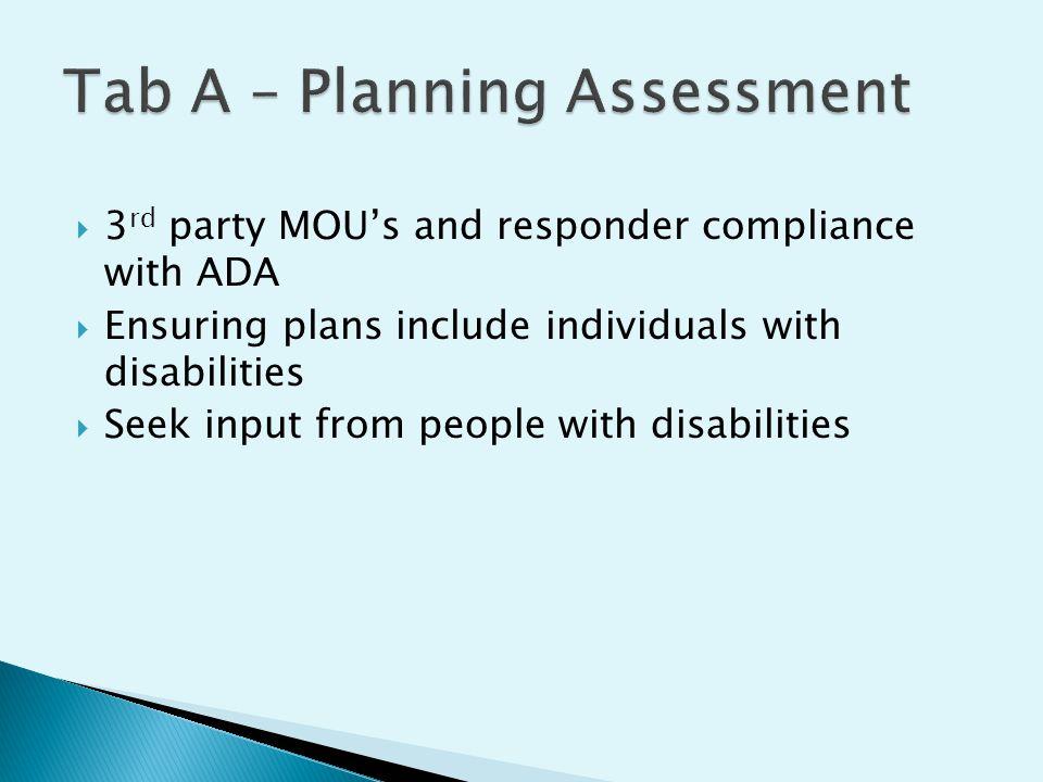  3 rd party MOU's and responder compliance with ADA  Ensuring plans include individuals with disabilities  Seek input from people with disabilities