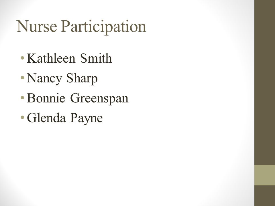 Nurse Participation Kathleen Smith Nancy Sharp Bonnie Greenspan Glenda Payne