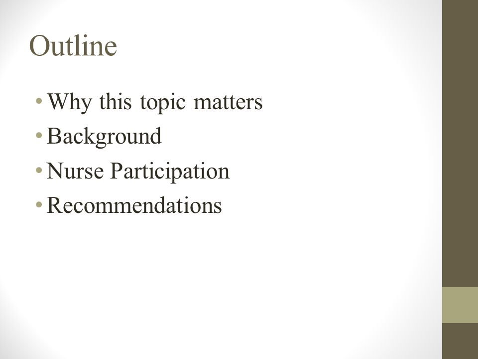 Outline Why this topic matters Background Nurse Participation Recommendations