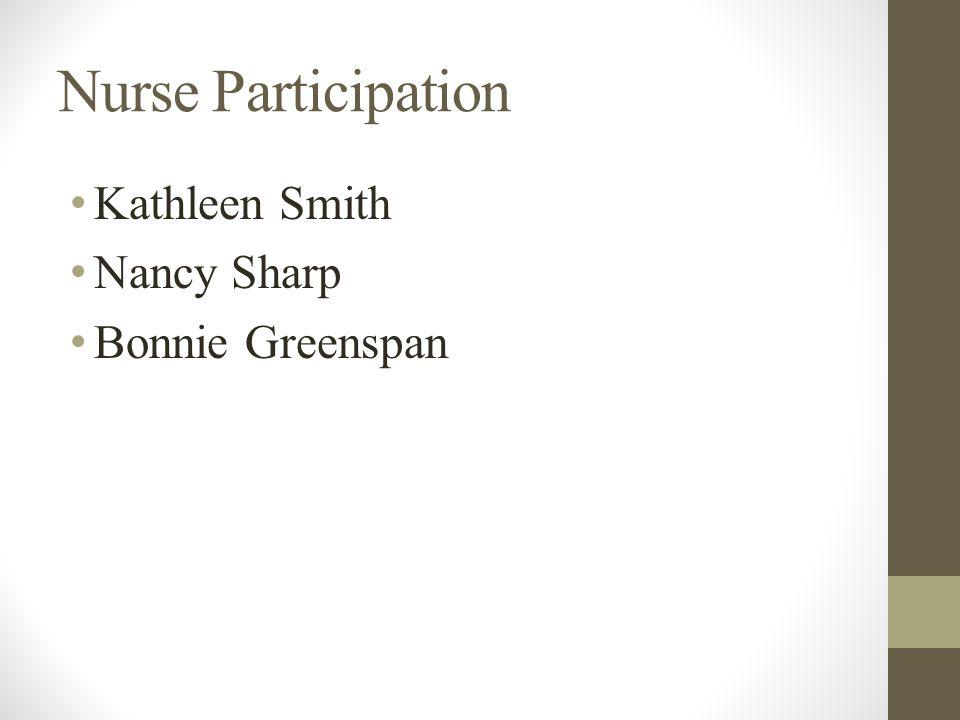 Nurse Participation Kathleen Smith Nancy Sharp Bonnie Greenspan