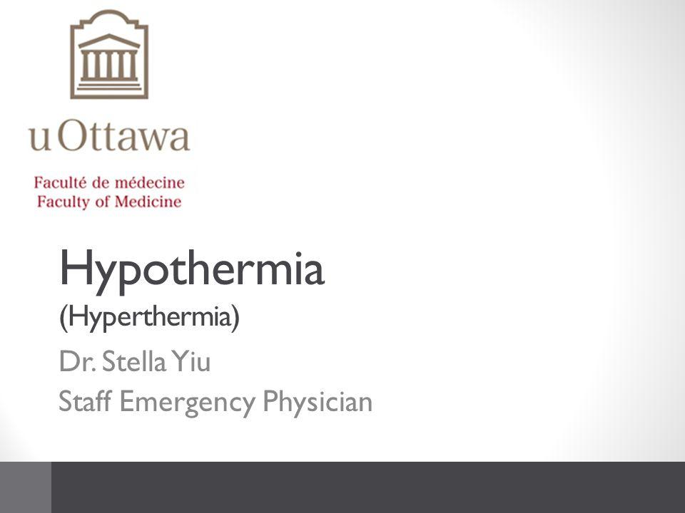 Hypothermia (Hyperthermia) Dr. Stella Yiu Staff Emergency Physician