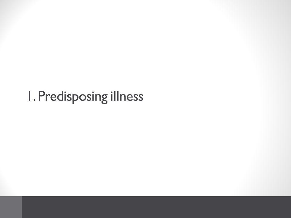 1. Predisposing illness