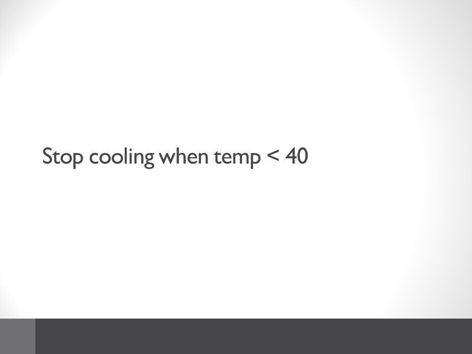 Stop cooling when temp < 40