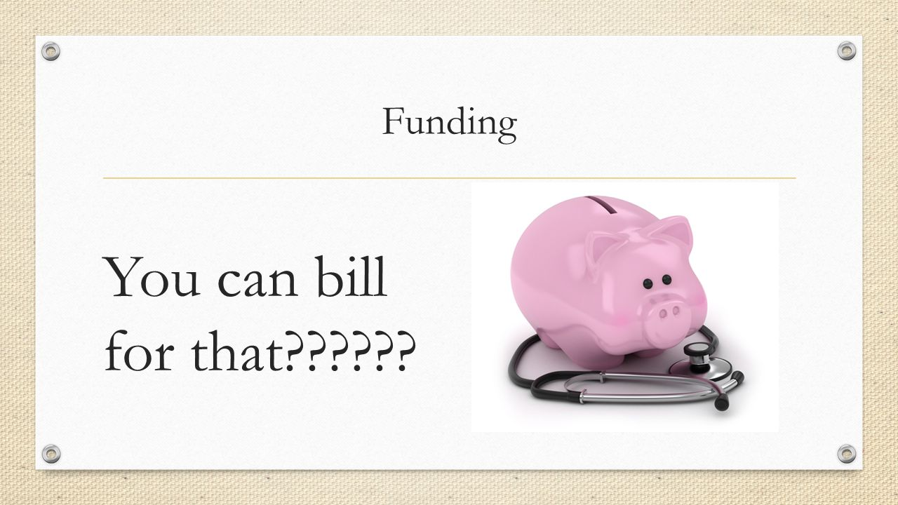 Funding You can bill for that