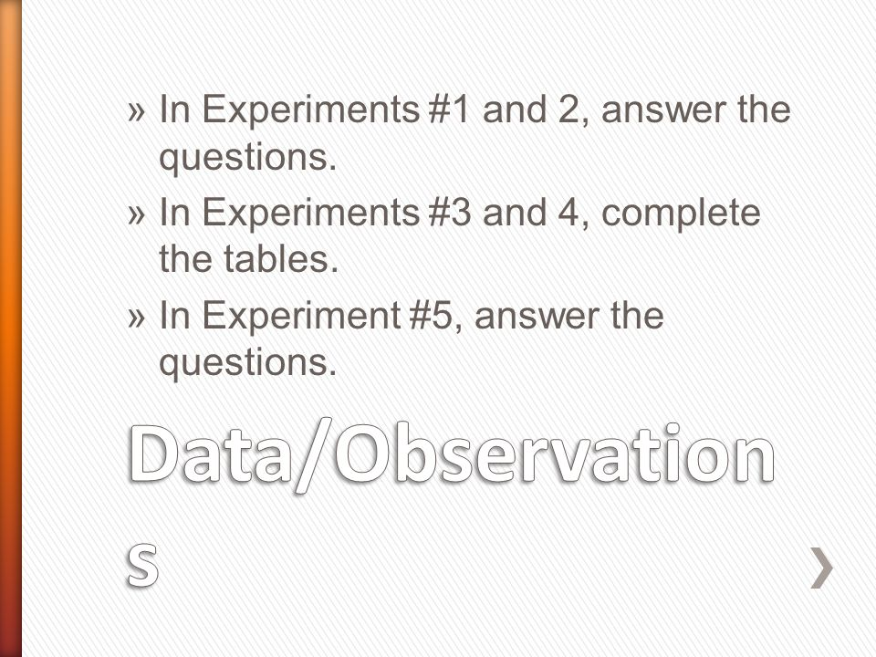 »In Experiments #1 and 2, answer the questions. »In Experiments #3 and 4, complete the tables.