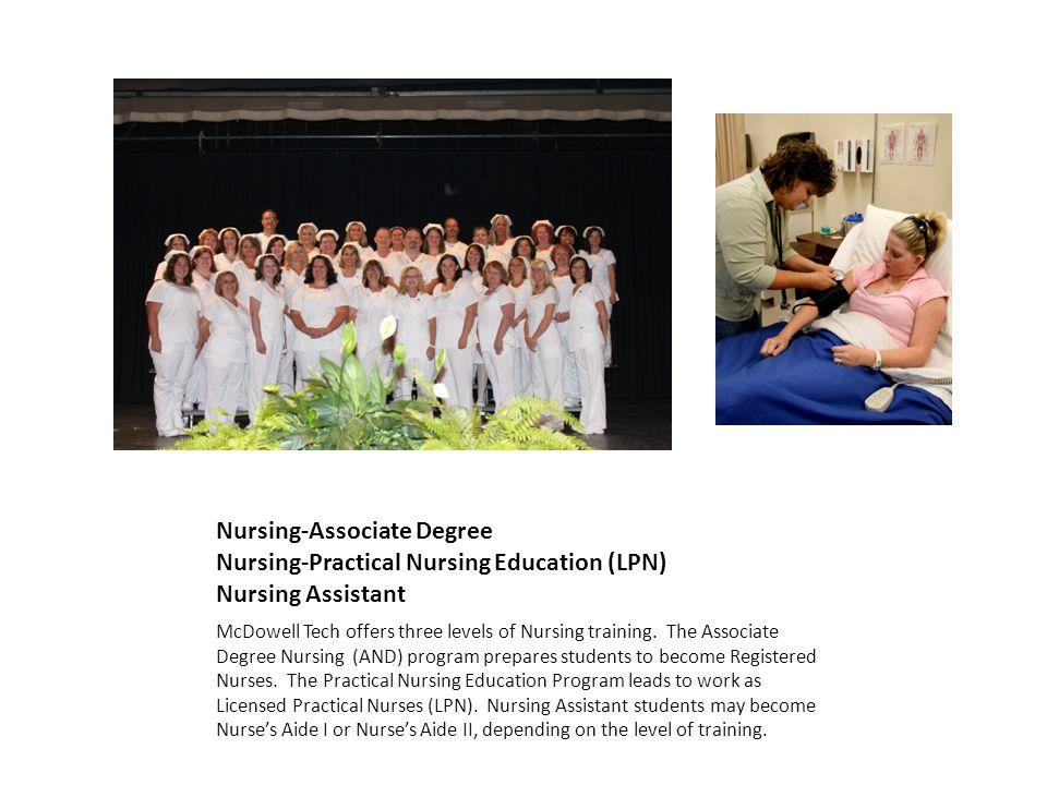 Nursing-Associate Degree Nursing-Practical Nursing Education (LPN) Nursing Assistant McDowell Tech offers three levels of Nursing training. The Associ