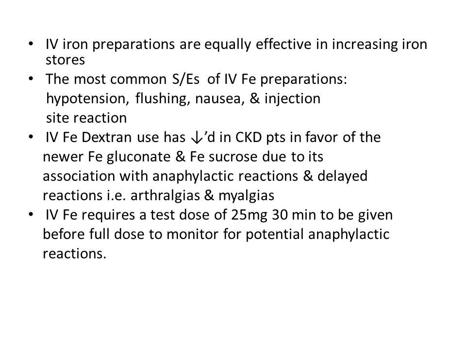 IV iron preparations are equally effective in increasing iron stores The most common S/Es of IV Fe preparations: hypotension, flushing, nausea, & inje