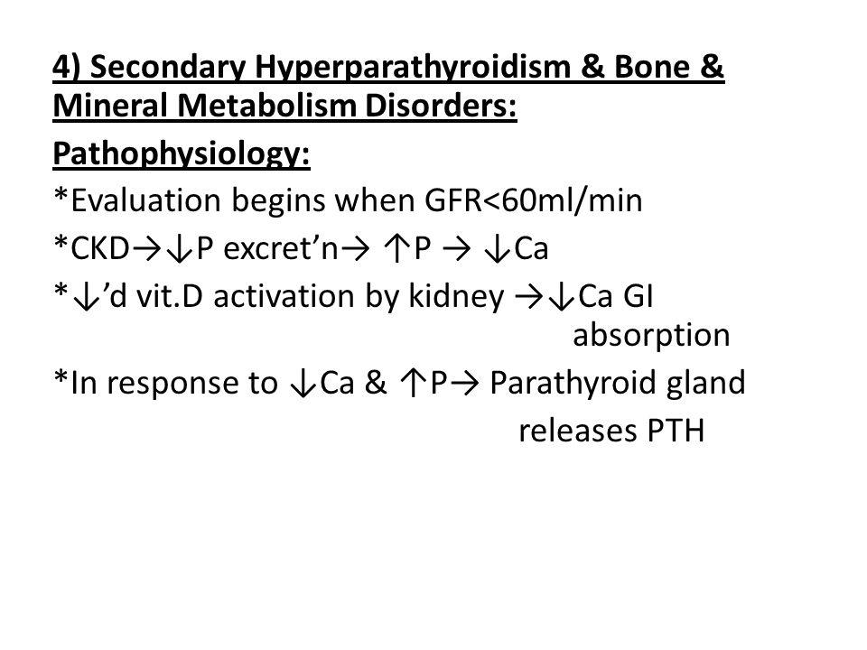 4) Secondary Hyperparathyroidism & Bone & Mineral Metabolism Disorders: Pathophysiology: *Evaluation begins when GFR<60ml/min *CKD→↓P excret'n→ ↑P → ↓