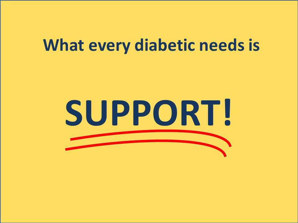 What every diabetic needs is SUPPORT!