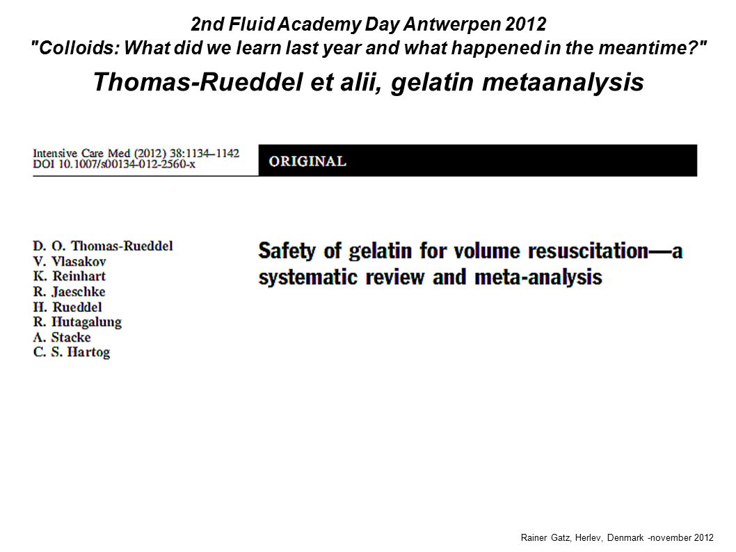 Thomas-Rueddel et alii, gelatin metaanalysis Rainer Gatz, Herlev, Denmark -november 2012 2nd Fluid Academy Day Antwerpen 2012 Colloids: What did we learn last year and what happened in the meantime
