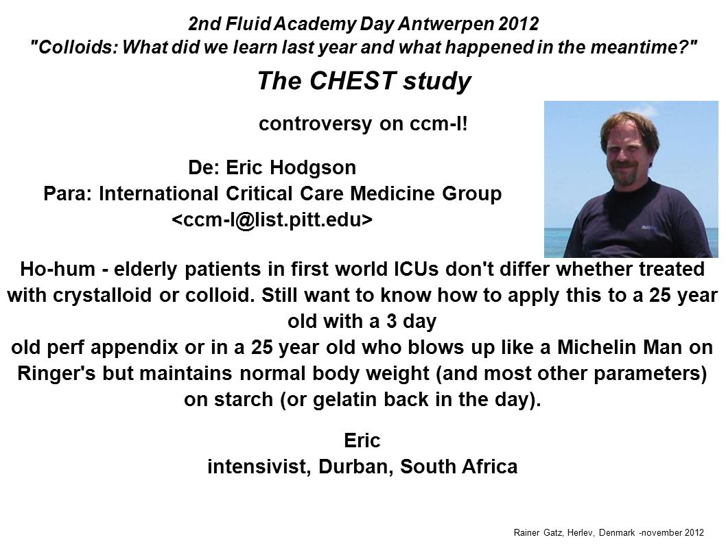 Rainer Gatz, Herlev, Denmark -november 2012 The CHEST study 2nd Fluid Academy Day Antwerpen 2012 Colloids: What did we learn last year and what happened in the meantime controversy on ccm-l.