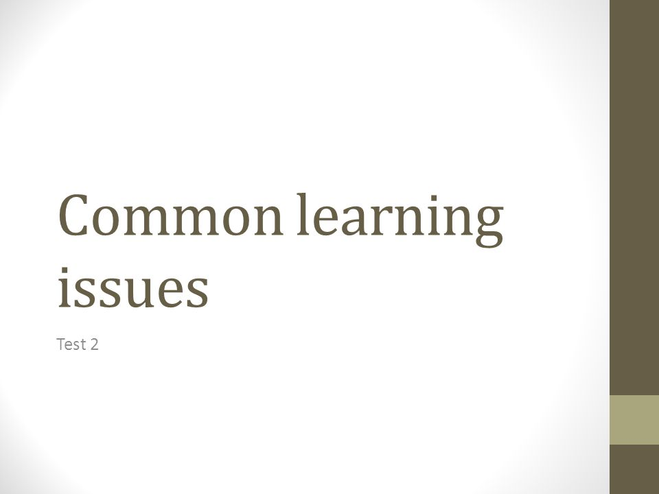 Common learning issues Test 2