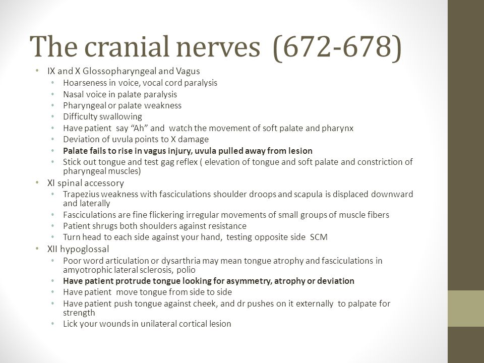 The cranial nerves(672-678) IX and X Glossopharyngeal and Vagus Hoarseness in voice, vocal cord paralysis Nasal voice in palate paralysis Pharyngeal o
