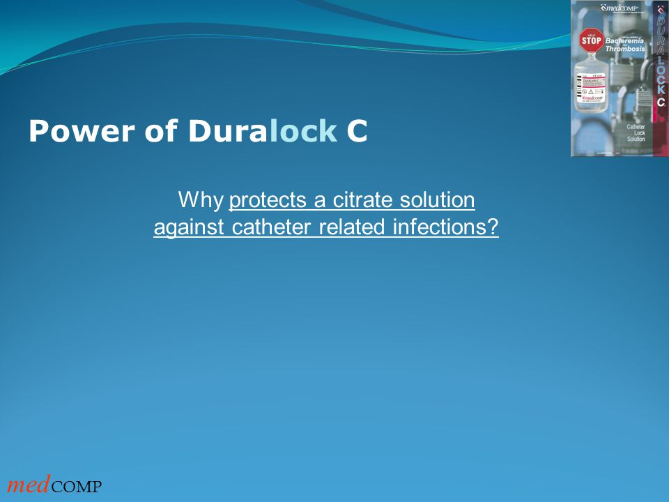 Power of Duralock C med COMP Why protects a citrate solution against catheter related infections?
