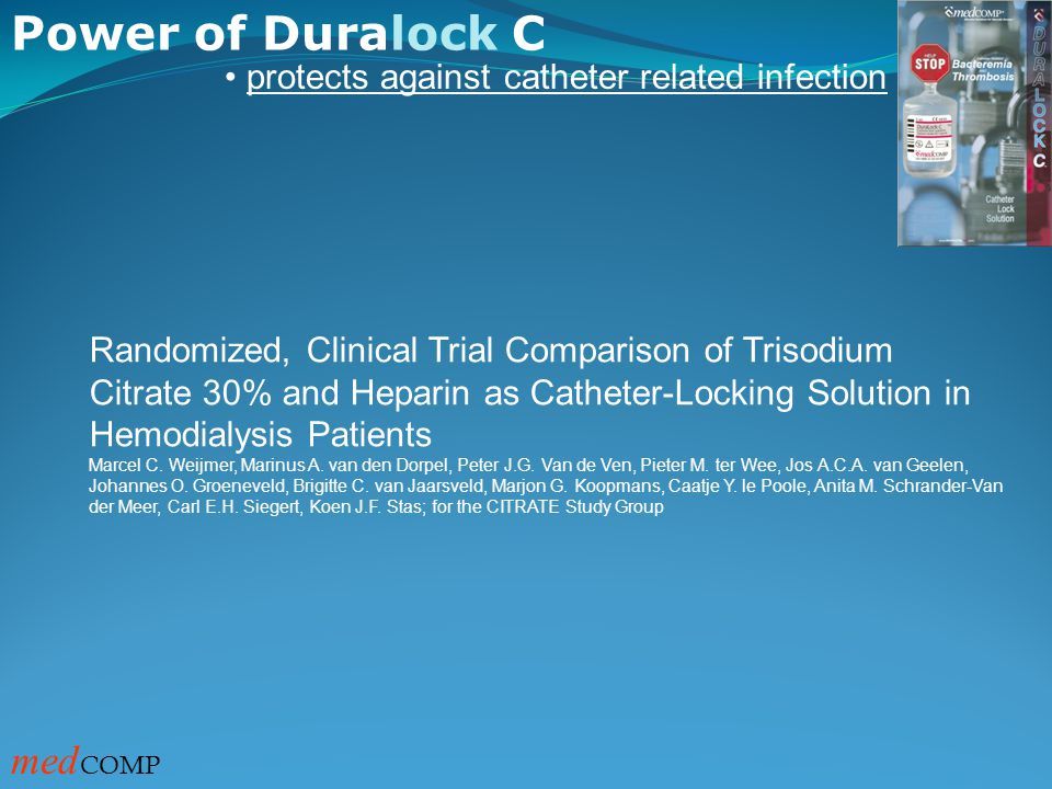 Power of Duralock C med COMP protects against catheter related infection Randomized, Clinical Trial Comparison of Trisodium Citrate 30% and Heparin as Catheter-Locking Solution in Hemodialysis Patients Marcel C.