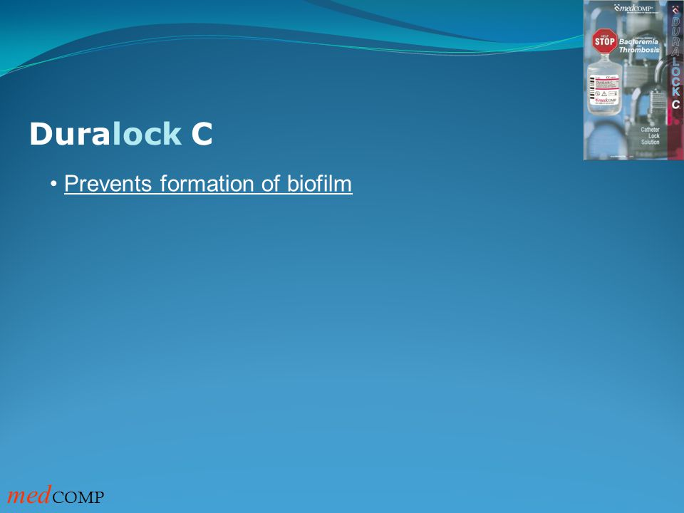 Prevents formation of biofilm Duralock C