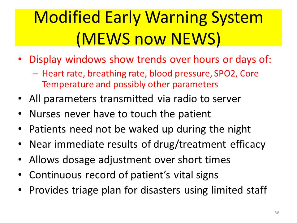 Modified Early Warning System (MEWS now NEWS) Display windows show trends over hours or days of: – Heart rate, breathing rate, blood pressure, SPO2, C