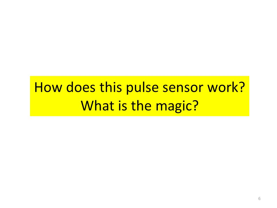 6 How does this pulse sensor work? What is the magic?