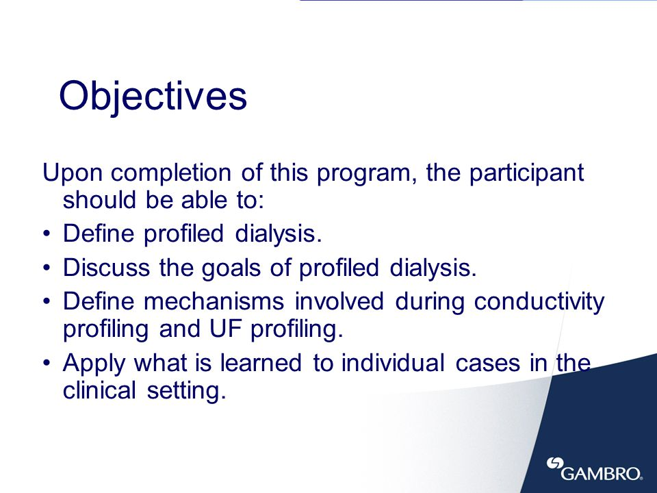 2 Objectives Upon completion of this program, the participant should be able to: Define profiled dialysis. Discuss the goals of profiled dialysis. Def