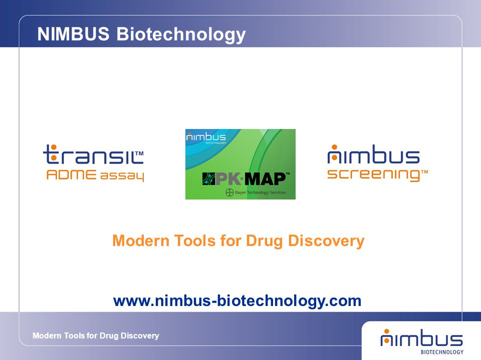 Modern Tools for Drug Discovery NIMBUS Biotechnology Modern Tools for Drug Discovery www.nimbus-biotechnology.com