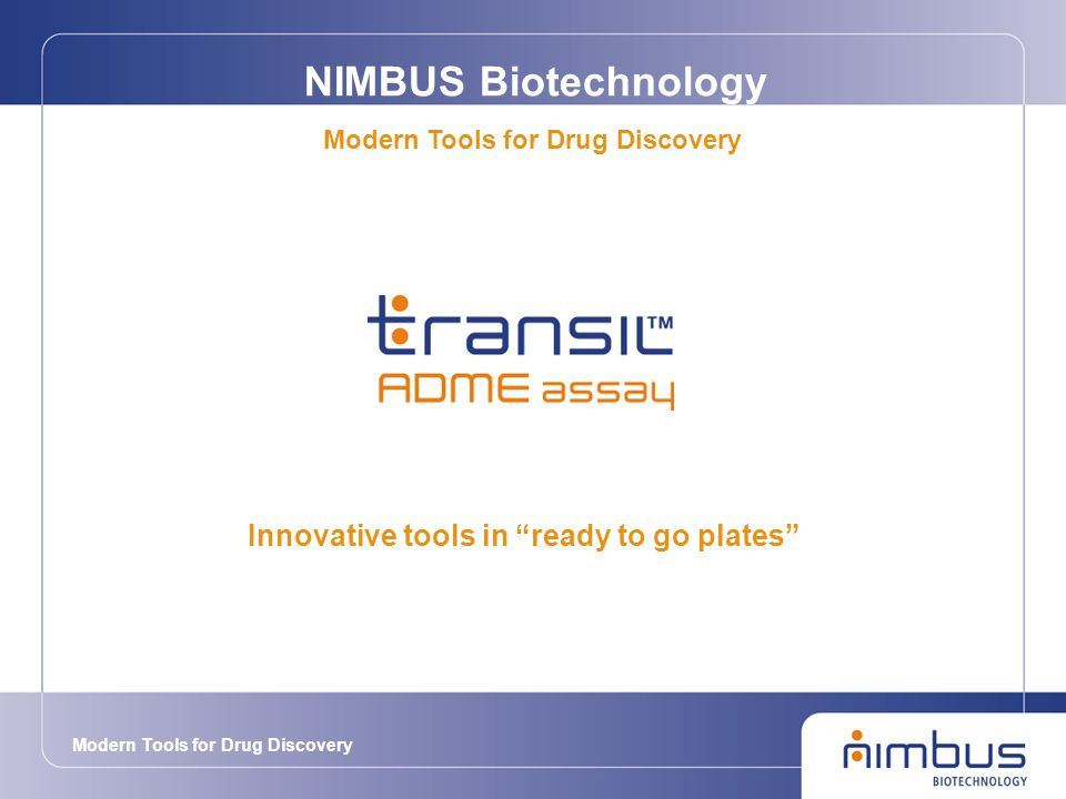 Modern Tools for Drug Discovery Innovative tools in ready to go plates Modern Tools for Drug Discovery NIMBUS Biotechnology