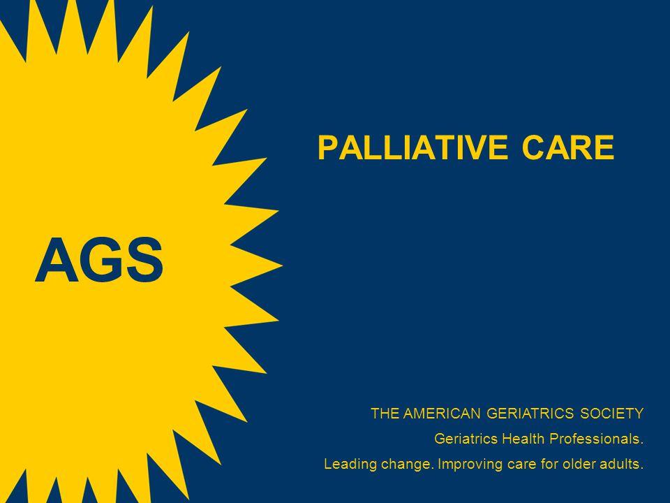 PALLIATIVE CARE THE AMERICAN GERIATRICS SOCIETY Geriatrics Health Professionals.