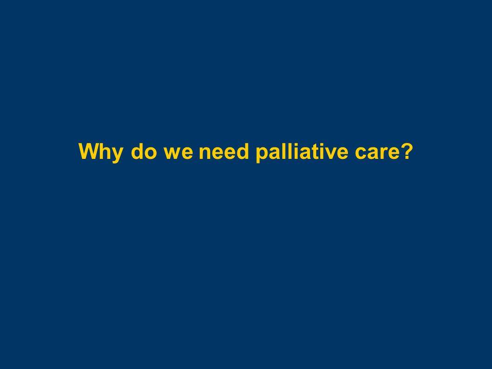 Why do we need palliative care